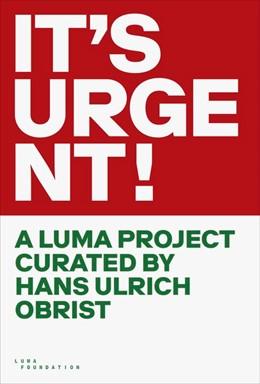 Abbildung von IT'S URGENT! A LUMA PROJECT CURATED BY HANS ULRICH OBRIST | 1. Auflage | 2020 | beck-shop.de