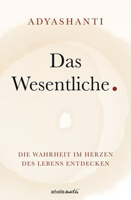 Abbildung von Adyashanti | Das Wesentliche. | 1. Auflage | 2020 | beck-shop.de