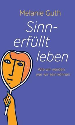 Abbildung von Guth | Sinnerfüllt leben | 1. Auflage | 2021 | beck-shop.de