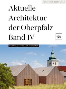 Abbildung von Aktuelle Architektur der Oberpfalz Band IV | 1. Auflage | 2021 | beck-shop.de
