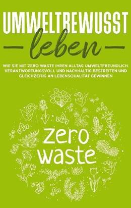 Abbildung von Gutenberg   Umweltbewusst leben: Wie Sie mit Zero Waste Ihren Alltag umweltfreundlich, verantwortungsvoll und nachhaltig bestreiten und gleichzeitig an Lebensqualität gewinnen   1. Auflage   2021   beck-shop.de