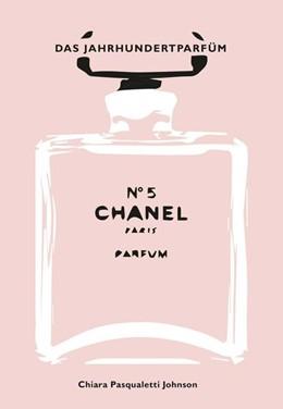 Abbildung von Pasqualetti Johnson | Chanel No 5 | 1. Auflage | 2021 | beck-shop.de