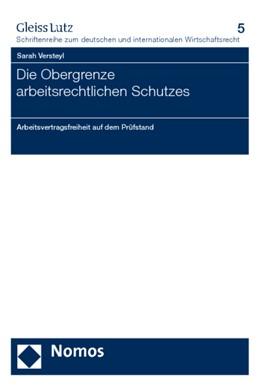Abbildung von Versteyl | Die Obergrenze arbeitsrechtlichen Schutzes | 2005 | Arbeitsvertragsfreiheit auf de...