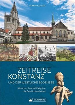 Abbildung von Gügel | Zeitreise Konstanz und der westliche Bodensee | 1. Auflage | 2021 | beck-shop.de