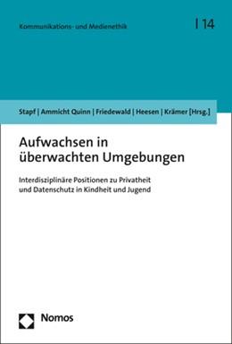 Abbildung von Stapf / Ammicht Quinn | Aufwachsen in überwachten Umgebungen | 1. Auflage | 2021 | beck-shop.de