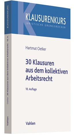 Abbildung von Oetker | 30 Klausuren aus dem kollektiven Arbeitsrecht | 10. Auflage | 2021 | beck-shop.de