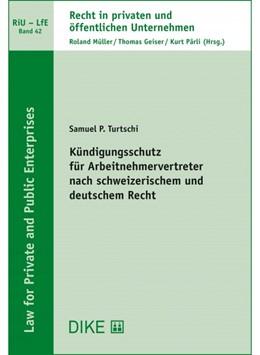 Abbildung von Turtschi | Kündigungsschutz für Arbeitnehmervertreter nach schweizerischem und deutschem Recht | 1. Auflage | 2021 | Band 42 | beck-shop.de