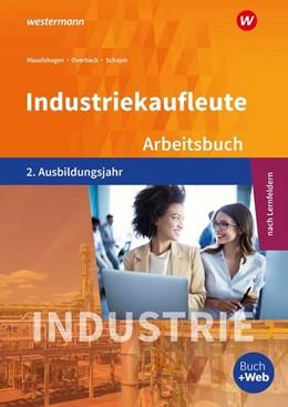 Abbildung von Overbeck / Schajek | Industriekaufleute 2. Arbeitsbuch. 2. Ausbildungsjahr | 3. Auflage | 2021 | beck-shop.de