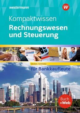 Abbildung von Decker / Schmelz | Kompaktwissen Rechnungswesen und Steuerung für Bankkaufleute. Schülerband | 16. Auflage | 2021 | beck-shop.de