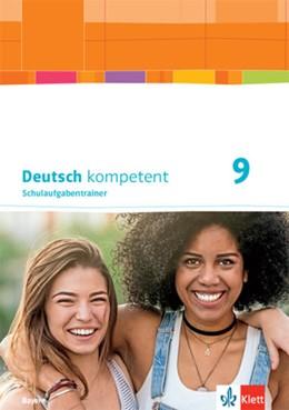 Abbildung von Deutsch kompetent 9. Schulaufgabentrainer Klasse 9. Ausgabe Bayern   1. Auflage   2021   beck-shop.de