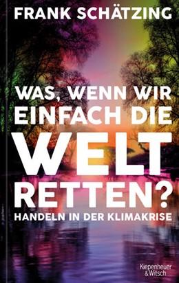 Abbildung von Schätzing | Was, wenn wir einfach die Welt retten? | 1. Auflage | 2021 | beck-shop.de