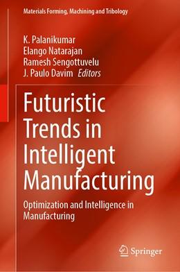 Abbildung von Palanikumar / Natarajan | Futuristic Trends in Intelligent Manufacturing | 1. Auflage | 2021 | beck-shop.de