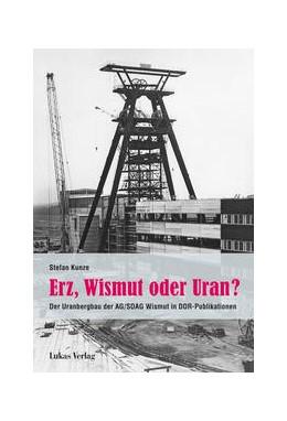Abbildung von Kunze | Erz, Wismut oder Uran? | 1. Auflage | 2021 | beck-shop.de
