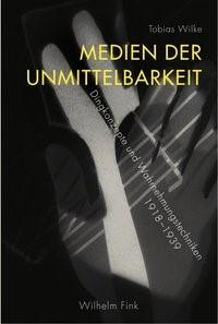 Abbildung von Wilke | Medien der Unmittelbarkeit | 1. Aufl. 2010 | 2010