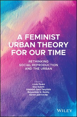 Abbildung von Peake / Koleth | A Feminist Urban Theory for Our Time: Rethinking Social Reproduction and the Urban | 1. Auflage | 2021 | beck-shop.de