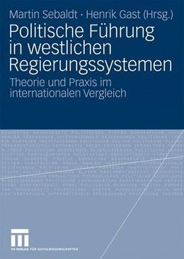 Abbildung von Sebaldt / Gast | Politische Führung in westlichen Regierungssystemen | 2009 | Theorie und Praxis im internat...