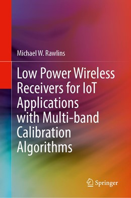 Abbildung von Rawlins | Low Power Wireless Receivers for IoT Applications with Multi-band Calibration Algorithms | 1. Auflage | 2021 | beck-shop.de