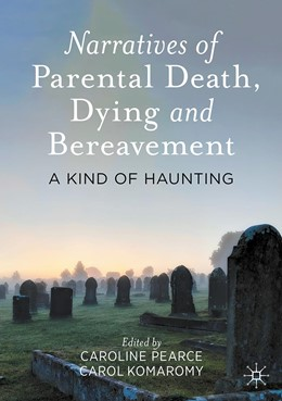 Abbildung von Pearce / Komaromy | Narratives of Parental Death, Dying and Bereavement | 1. Auflage | 2021 | beck-shop.de