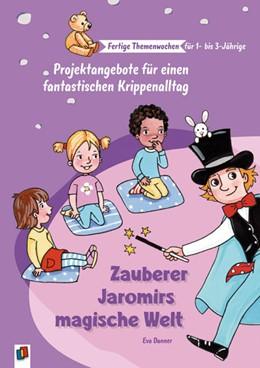 Abbildung von Danner   Fertige Themenwochen für 1- bis 3-Jährige: Zauberer Jaromirs magische Welt   1. Auflage   2021   beck-shop.de