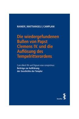 Abbildung von Rainer / Mattiangeli | Die wiedergefundenen Bullen von Papst Clemens IV. und die Auflösung des Tempelritterordens | 1. Auflage | 2021 | beck-shop.de