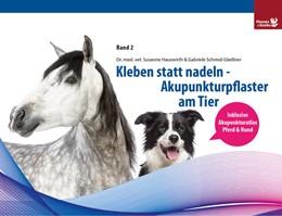 Abbildung von Hauswirth / Schmid-Gleißner   Kleben statt nadeln-Akupunkturpflaster am Tier Band 2   1. Auflage   2021   beck-shop.de