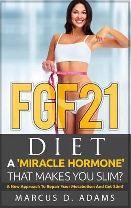 Abbildung von Adams   FGF21 - Diet: A 'Miracle Hormone' That Makes You Slim?   1. Auflage   2021   beck-shop.de