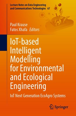 Abbildung von Krause / Xhafa | IoT-based Intelligent Modelling for Environmental and Ecological Engineering | 1. Auflage | 2021 | 67 | beck-shop.de