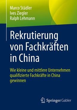 Abbildung von Städler / Ziegler | Rekrutierung von Fachkräften in China | 1. Auflage | 2021 | beck-shop.de