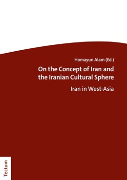 Abbildung von Alam | On the Concept of Iran and the Iranian Cultural Sphere | 1. Auflage | 2021 | beck-shop.de