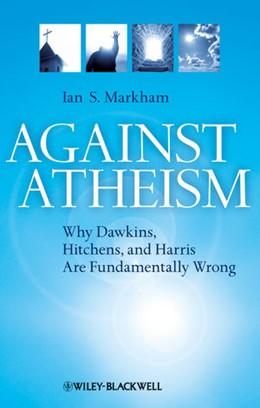 Abbildung von Markham | Against Atheism | 1. Auflage | 2010 | Why Dawkins, Hitchens, and Har...