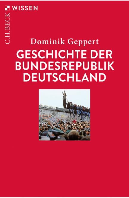 Cover: Dominik Geppert, Geschichte der Bundesrepublik Deutschland