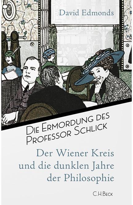Cover: David Edmonds, Die Ermordung des Professor Schlick