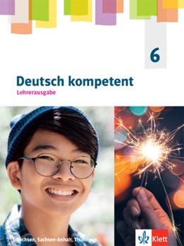 Abbildung von Deutsch kompetent 7. Lehrerausgabe Klasse 7. Ausgabe Sachsen, Sachsen-Anhalt, Thüringen Gymnasium | 1. Auflage | 2021 | beck-shop.de