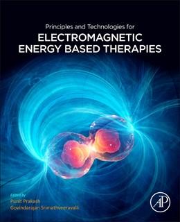 Abbildung von Srimathveeravalli / Prakash | Principles and Technologies for Electromagnetic Energy Based Therapies | 1. Auflage | 2021 | beck-shop.de