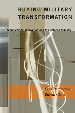 Abbildung von Dombrowski / Gholz   Buying Military Transformation   2006   Technological Innovation and t...