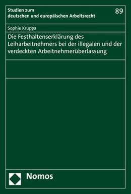 Abbildung von Kruppa   Die Festhaltenserklärung des Leiharbeitnehmers bei der illegalen und der verdeckten Arbeitnehmerüberlassung   1. Auflage   2021   beck-shop.de