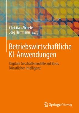 Abbildung von Aichele / Herrmann | Betriebswirtschaftliche KI-Anwendungen | 1. Auflage | 2021 | beck-shop.de