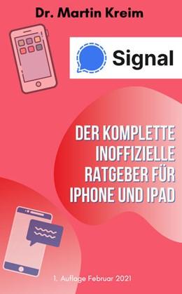 Abbildung von Kreim | Signal - Der komplette inoffizielle Ratgeber für iPhone und iPad | 1. Auflage | 2021 | beck-shop.de