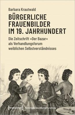 Abbildung von Krautwald | Bürgerliche Frauenbilder im 19. Jahrhundert | 1. Auflage | 2021 | 4 | beck-shop.de