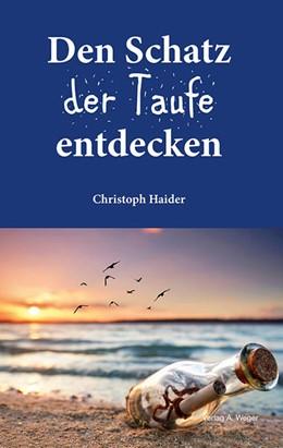 Abbildung von Haider | Den Schatz der Taufe entdecken | 1. Auflage | 2021 | beck-shop.de