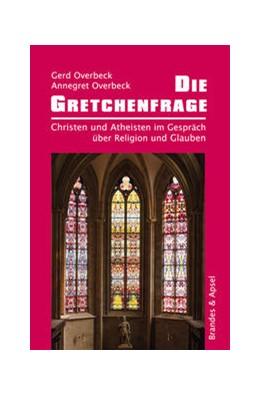 Abbildung von Overbeck | Die Gretchenfrage | 1. Auflage | 2021 | beck-shop.de