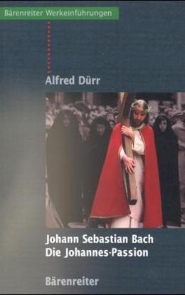 Abbildung von Dürr | Johann Sebastian Bach - Die Johannes Passion | 6., Aufl. 2011 | 1999 | Entstehung - Überlieferung - W...