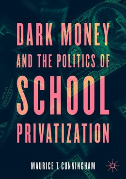 Abbildung von Cunningham | Dark Money and the Politics of School Privatization | 1. Auflage | 2021 | beck-shop.de