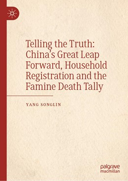 Abbildung von Songlin | Telling the Truth: China's Great Leap Forward, Household Registration and the Famine Death Tally | 1. Auflage | 2021 | beck-shop.de