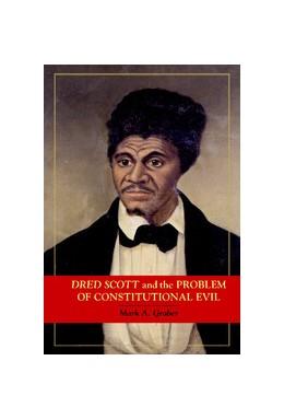 Abbildung von Graber   Dred Scott and the Problem of Constitutional Evil   2006