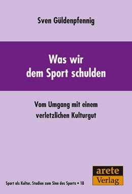 Abbildung von Güldenpfennig | Was wir dem Sport schulden | 1. Auflage | 2021 | beck-shop.de