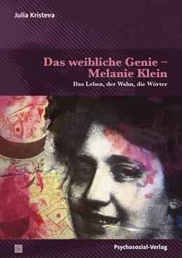 Abbildung von Kristeva   Das weibliche Genie - Melanie Klein   1. Auflage   2021   beck-shop.de