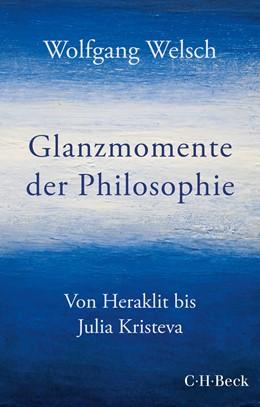Abbildung von Welsch | Glanzmomente der Philosophie | 1. Auflage | 2021 | 6433 | beck-shop.de