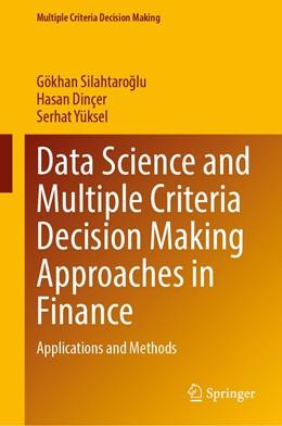 Abbildung von Silahtaroglu / Dinçer | Data Science and Multiple Criteria Decision Making Approaches in Finance | 1. Auflage | 2021 | beck-shop.de