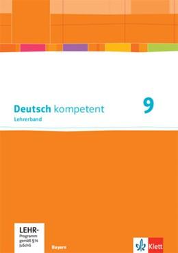 Abbildung von Deutsch kompetent 9. Lehrerband mit Onlineangebot Klasse 9. Ausgabe Bayern   1. Auflage   2021   beck-shop.de